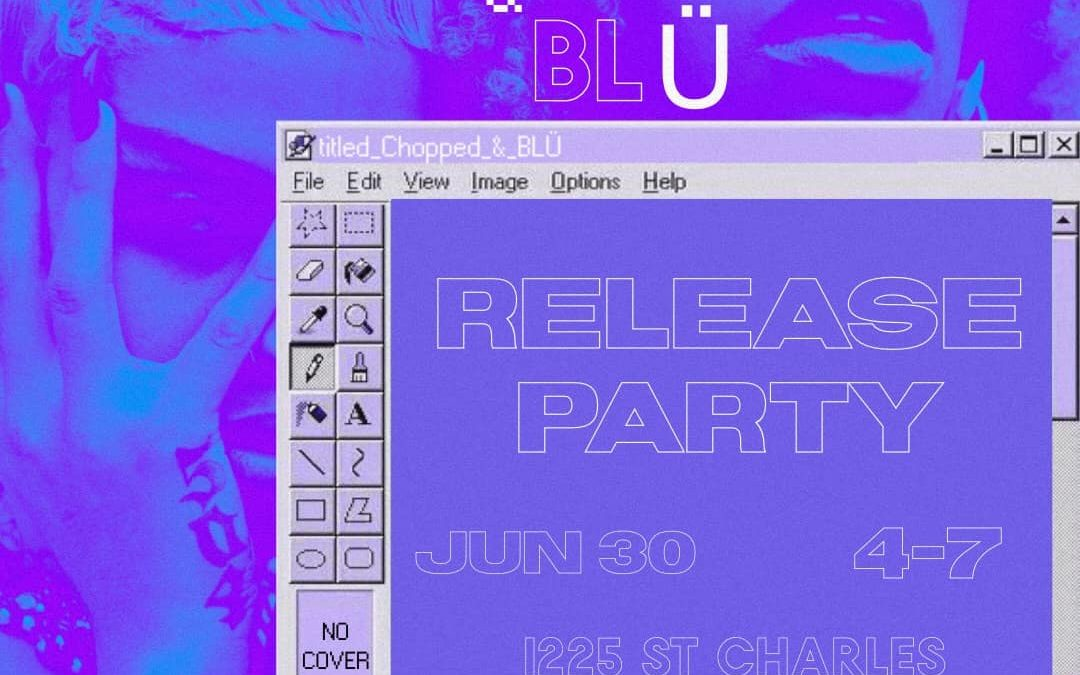 Chopped & BLÜ Release Party
